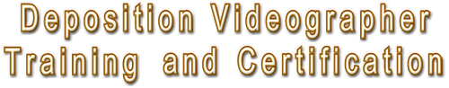 Deposition Videographer Training and Certification